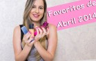 Favoritos de Abril 2014 ♥